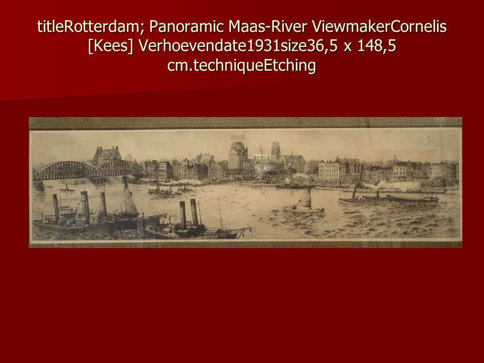 titleRotterdam; Panoramic Maas-River ViewmakerCornelis [Kees] Verhoevendate1931size36,5 x 148,5 cm.techniqueEtching